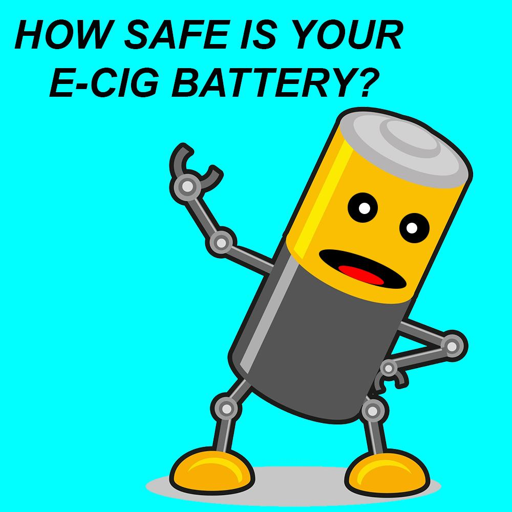 "A battery in the form of a cartoon character asking ""How Safe Is Your E-cig Battery? """